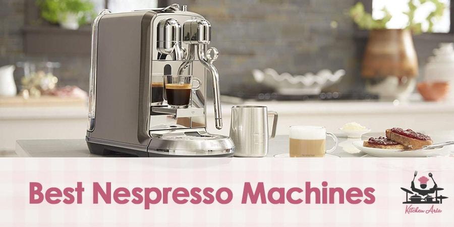6 Best Nespresso Machines to Choose in 2020