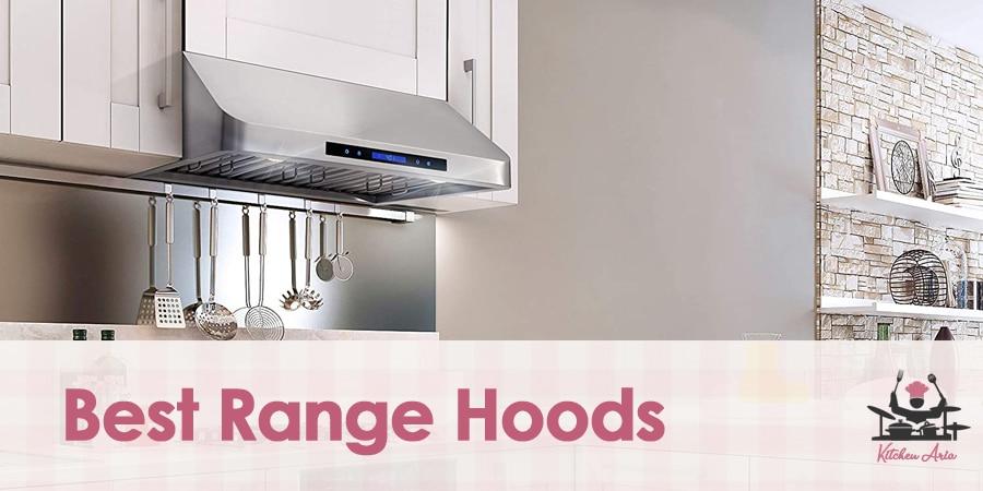 6 Best Range Hoods For Your Kitchen in 2020