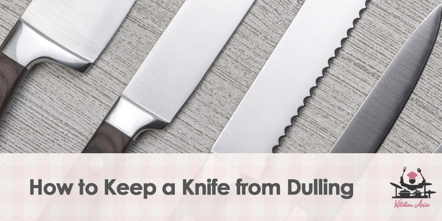 How to Keep a Knife from Dulling?