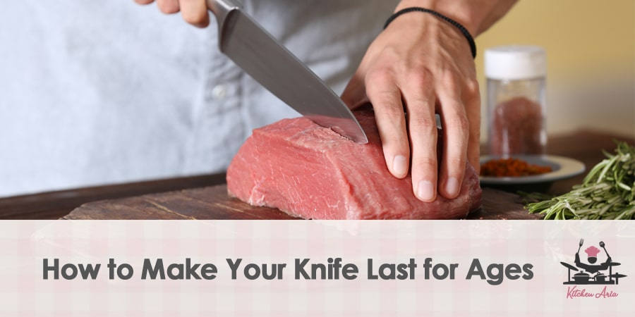 How to Make Your Knife Last for Ages